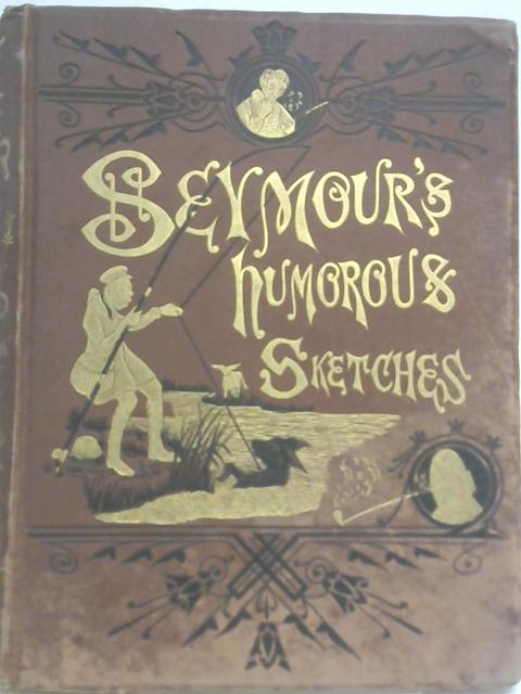 Seymour's Humorous Sketches By Unstated