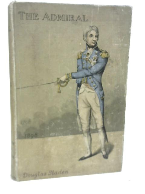 The Admiral: A Romance of Nelson in The Year of The Nile By Douglas Sladen