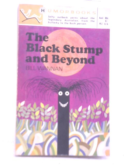 The Black Stump and Beyond and Other Tales of The Legendary Australian By Bill Wannan