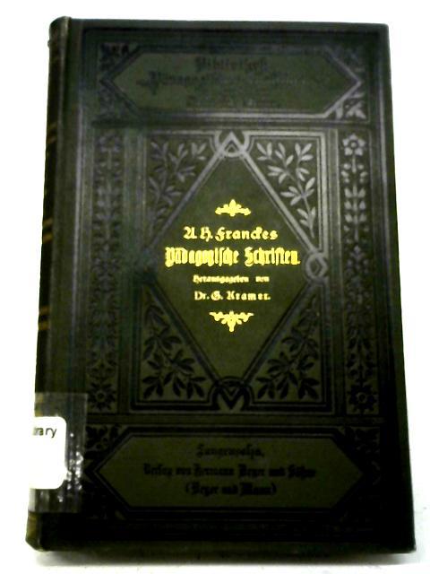 A H Francke's Pädagogische Schriften. Nebst der Darstellung seines Lebens und seiner Stiftungen. By A H Francke