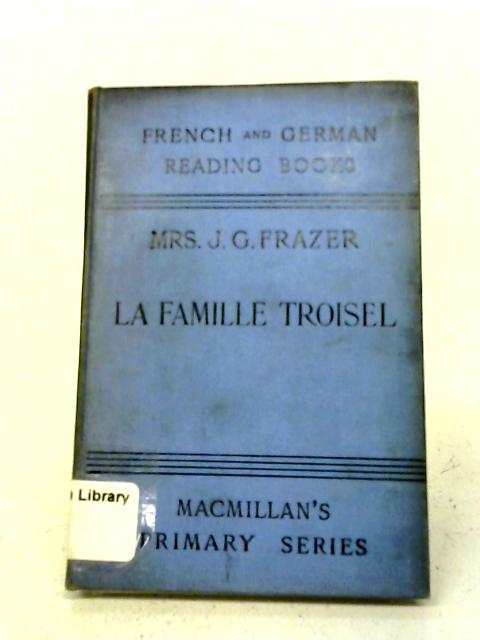 La Famille Troisel - An Original French Story By Mrs J G Frazer