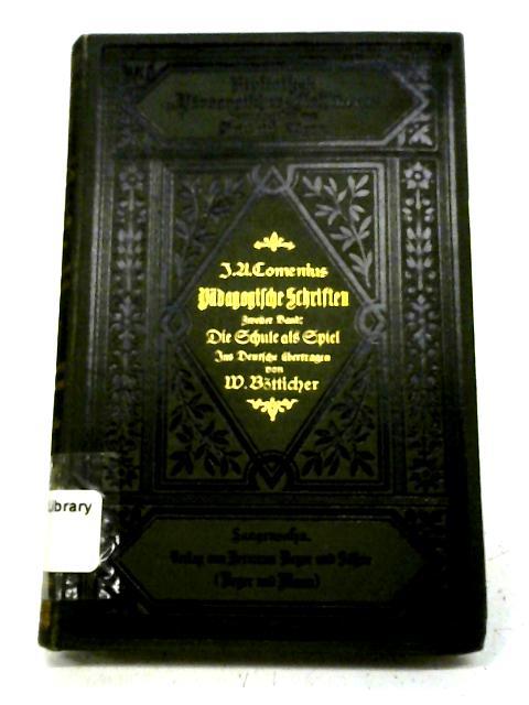Joh. Amos Comenius' Pädagogische Schriften. Zweiter Band By Johann Amos Comenius