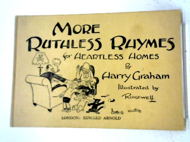 More Ruthless Rhymes for Heartless Homes By Harry Graham