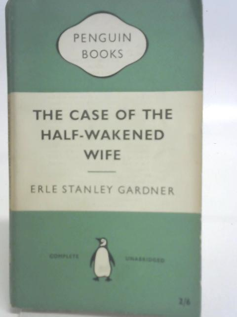 The Case of the Half-Wakened Wife. By Erle Stanley Gardner