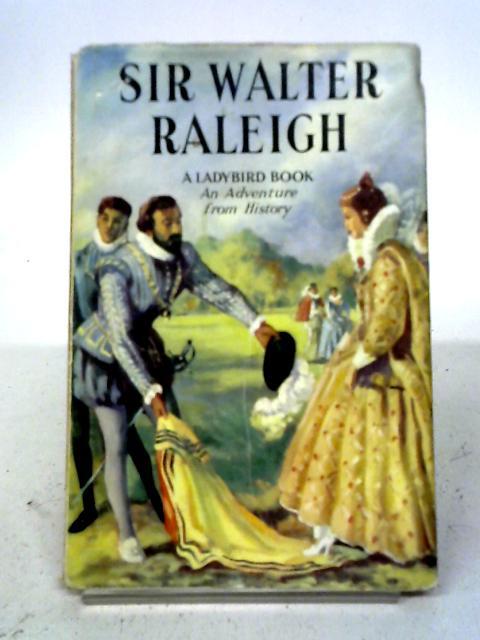 Sir Walter Raleigh - A Ladybird Adventure from History By L Du Garde Peach