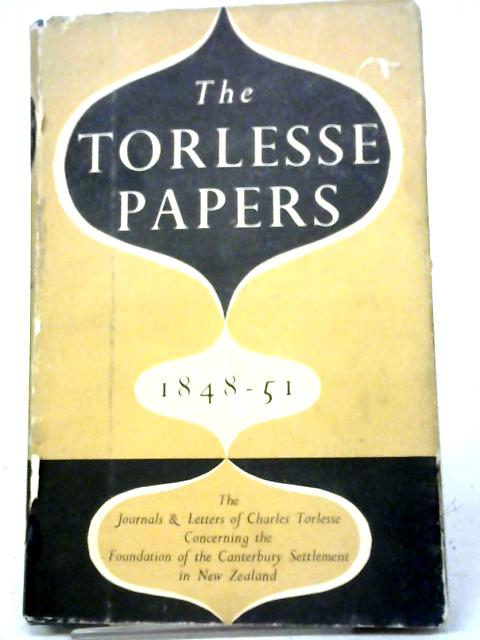 The Torlesse Papers 1848-51: The Journals and Letters of Charles Obins Torlesse Concerning the Foundation of the Canterbury Settlement in New Zealand 1848-51 By Charles Obins Torlesse