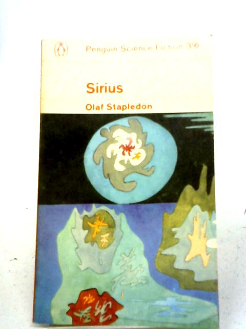 Sirius . A Fantasy of Love and Discord By Olaf Stapledon
