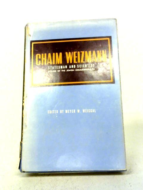 Chaim Weizmann: Statesman, Scientist, Builder of the Jewish Commonwealth By Meyer W. Weisgal