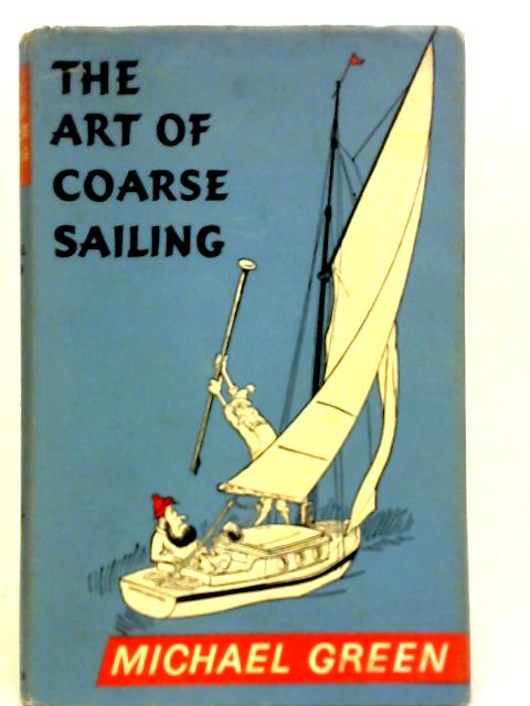 The Art of Coarse Sailing By Michael Green