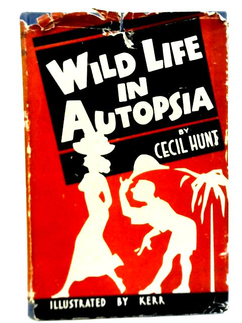 Wild Life in Autopsia By Cecil Hunt