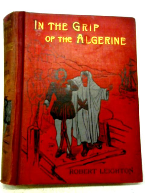 In The Grip of the Algerine By Robert Leighton