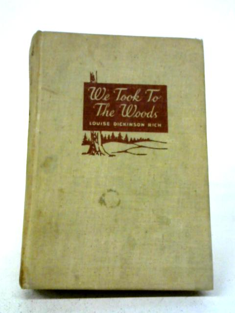 We Took To The Woods By Louise Dickinson Rich