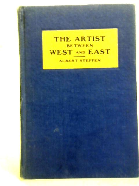 The Artist Between West and East, and the Path of the Poet - Two Essays By Albert Steffen