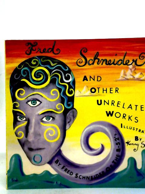 Fred Schneider and Other Unrelated Works By Fred J. Schneider