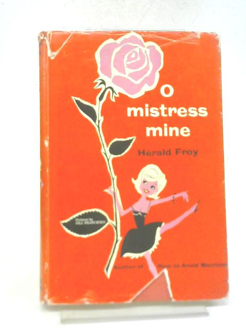 O Mistress Mine,or, How to Bo Roaming By Herald Frox