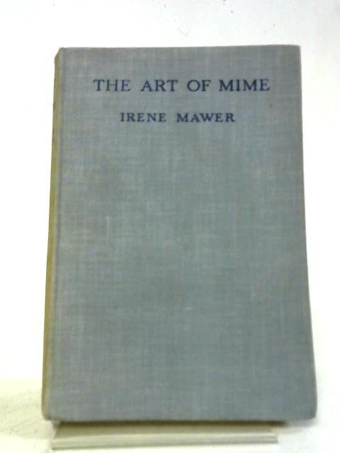 The Art Of Mime, Its History And Techniques In Education And The Theatre, By Irene Mawer