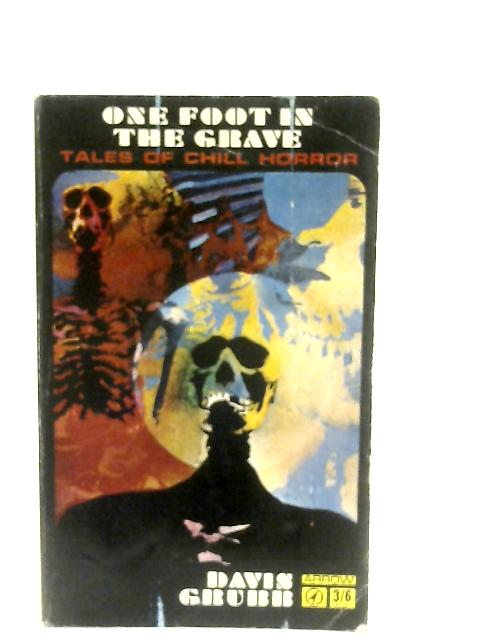 One Foot In The Grave: Tales Of Chill Horror By Davis Grubb