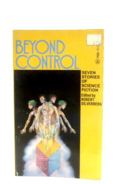 Beyond Control By Robert Slverberg (Ed.)