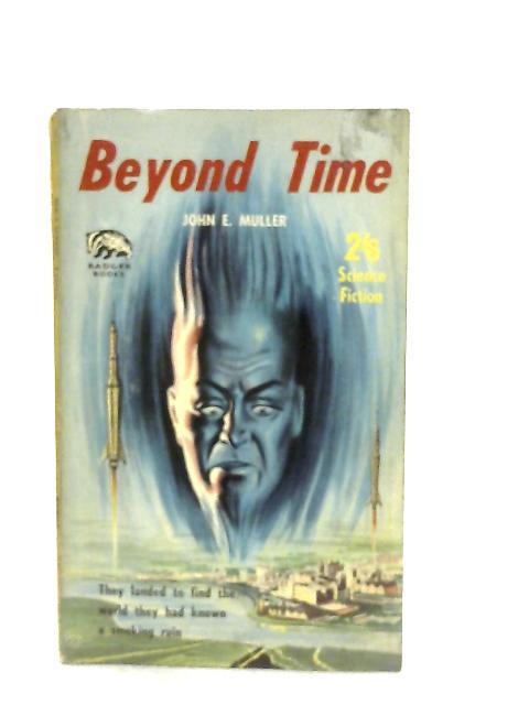 Beyond Time By John E. Muller