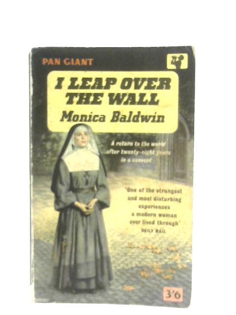 I Leap Over The Wall By Monica Baldwin