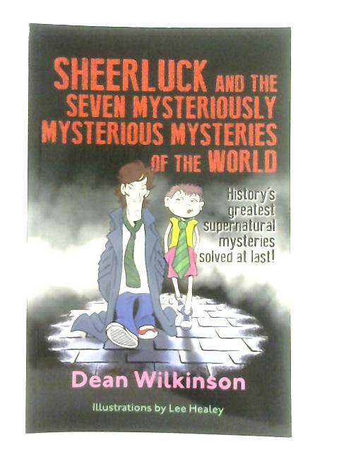 Sheerluck and the Seven Mysteriously Mysterious Mysteries of the World By Dean Wilkinson