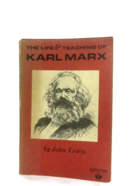 The Life and Teaching of Karl Marx By John Lewis