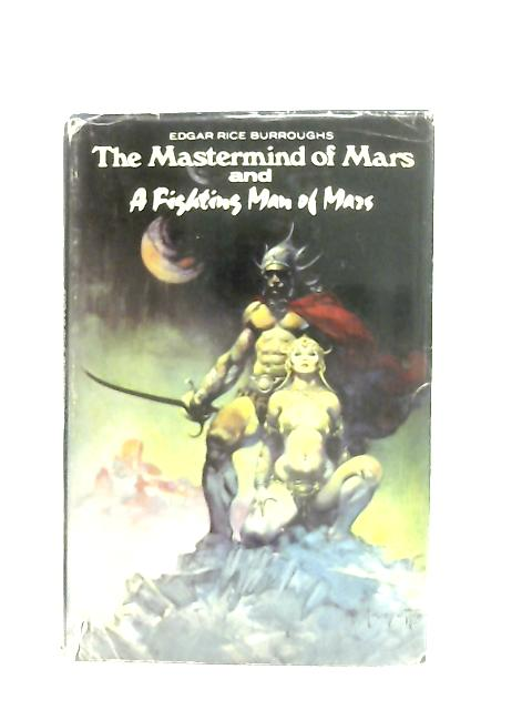 The Mastermind of Mars and A Fighting Man of Mars By Edgar Rice Burroughs