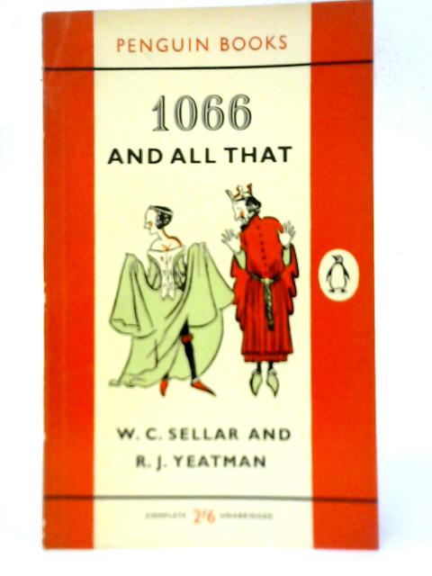 1066 and All That By W.C Sellar and R.J.Yeatman