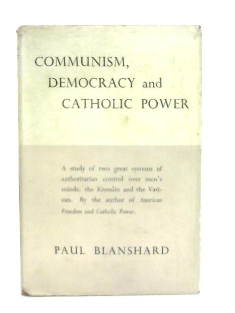 Communism, Democracy, and Catholic Power By Paul Blanshard