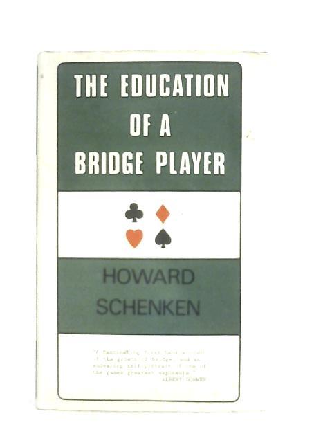 The Education Of A Bridge Player By Howard Schenken