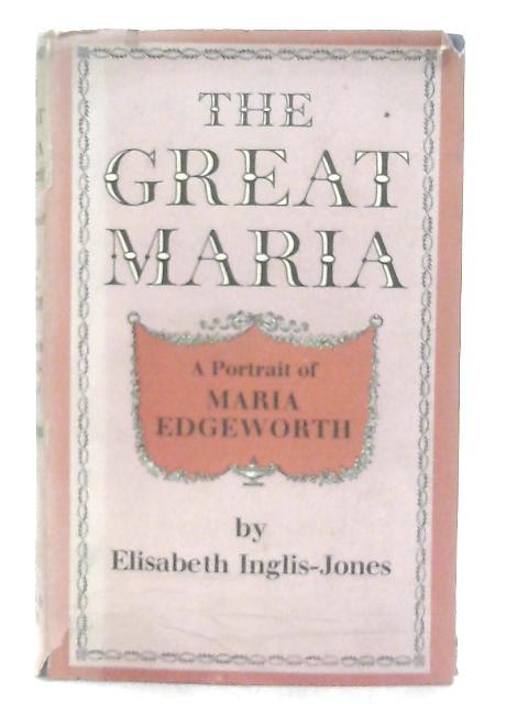 The Great Maria, A Portrait of Maria Edgeworth By Elizabeth Inglis-Jones