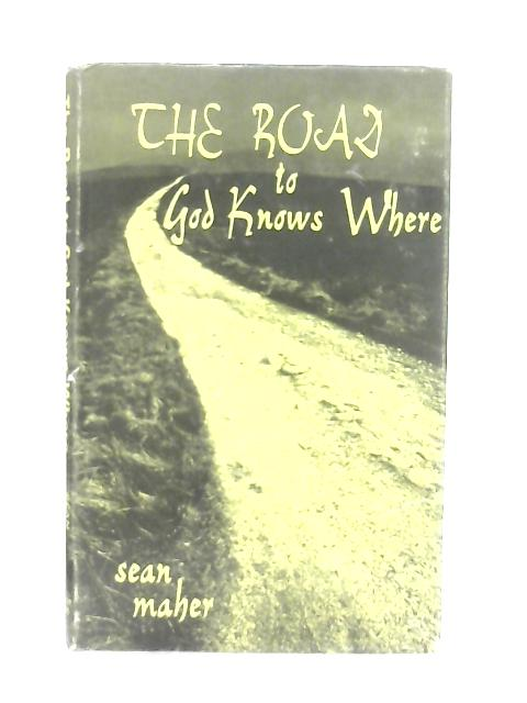 Road to God Knows Where By Sean Maher