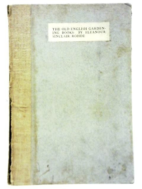 The Old English Gardening Books By Eleanour Sinclair Rohde