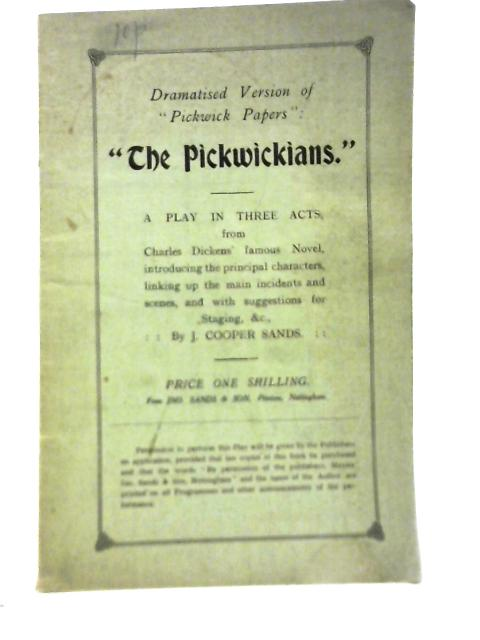 The Pickwickians: A Play in Threes Acts form Charles Dickens Novel By J.Cooper Sands