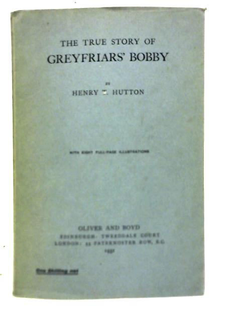 The True Story of Greyfriars' Bobby By Henry T. Hutton