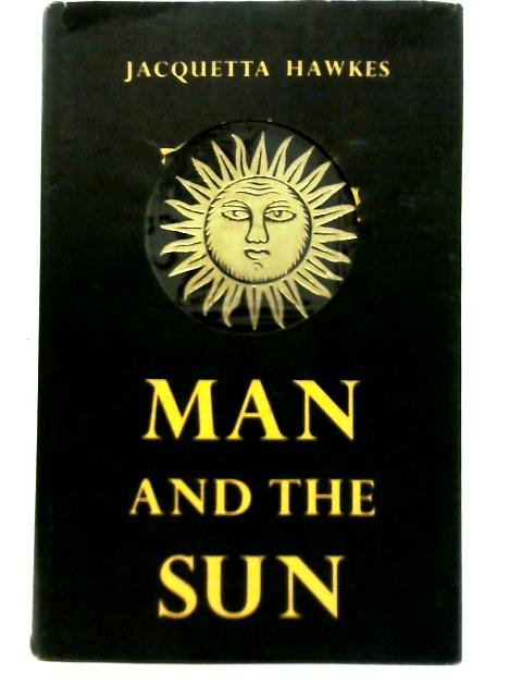 Man and the Sun By Jacquetta Hawkes
