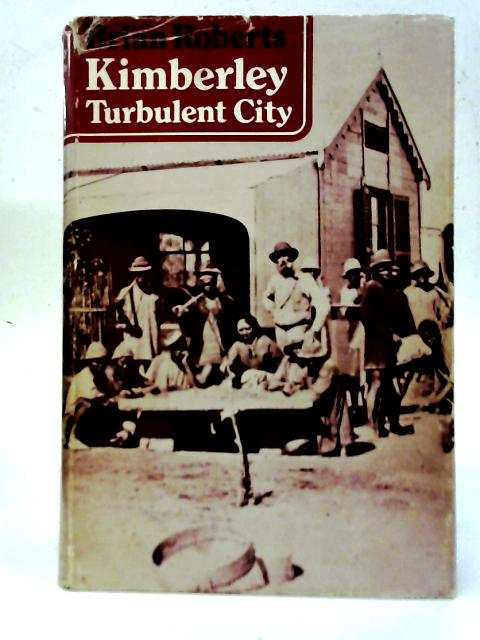 Kimberley: Turbulent City By Brian Roberts