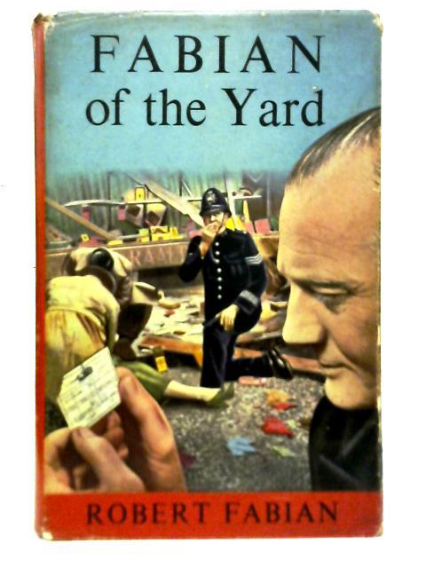 Fabian of the Yard By Fabian Robert