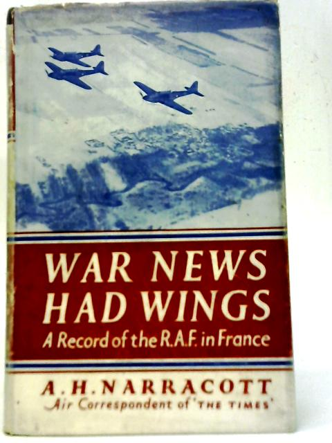 War News Had Wings: A Record of the R.A.F. in France By A. H. Narracott