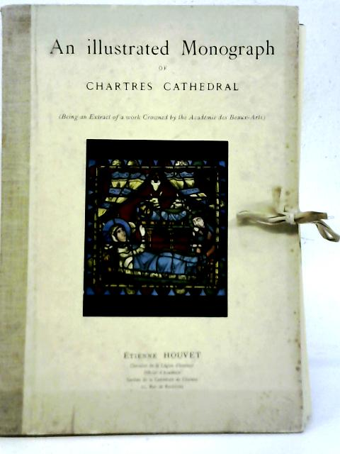 An Illustrated Monograph of Chartres Cathedral By Etienne Houvet