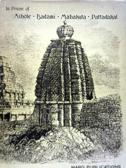 In Praise of Aihole, Badami, Mahakuta, Pattadakal By Unstated