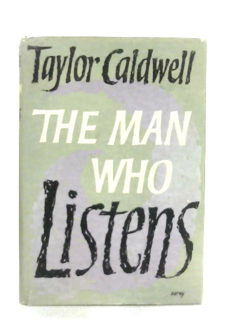 The Man Who Listens By Taylor Caldwell