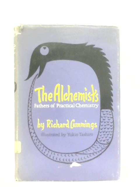 The Alchemists - Fathers of Practical Chemistry By Richard Cummings