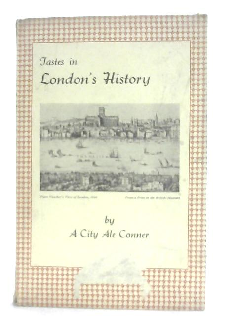 Tastes in London's History By A City Ale Conner