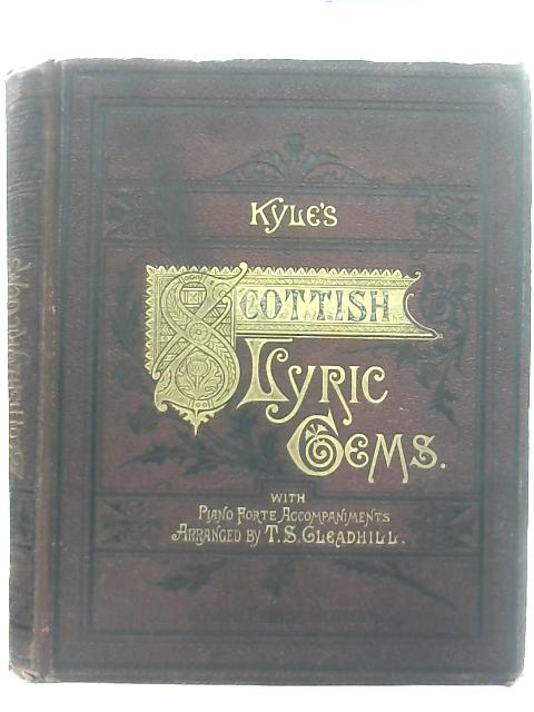 Kyles's Scottish Lyric Gems, A Collection of The Songs of Scotland By T. S. Gleadhill