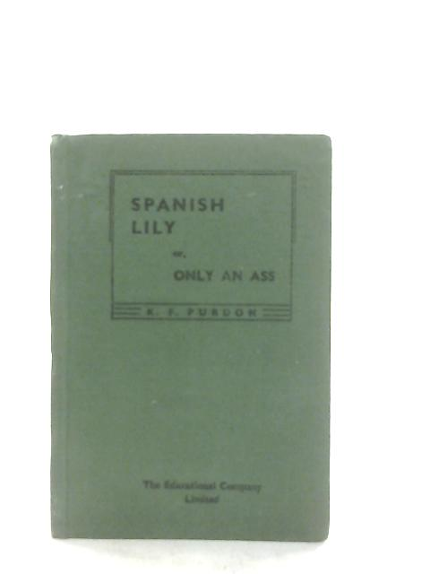 Spanish Lily or Only an Ass By K. F. Purdon