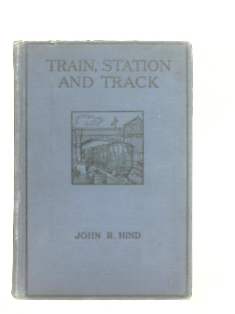 Train, Station and Track By John R. Hind