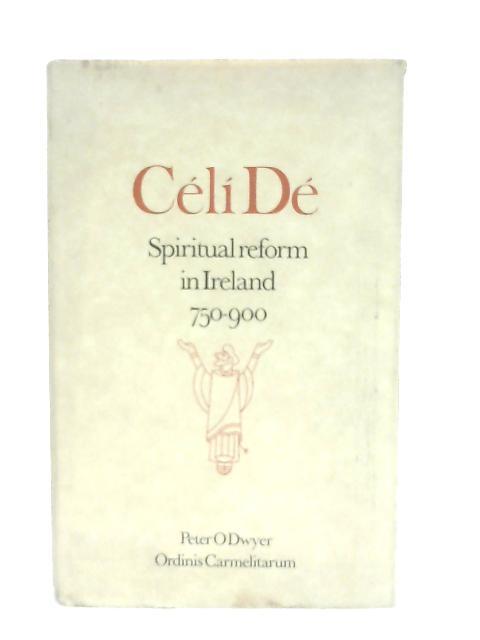 Celi De, Spiritual Reform in Ireland, 750-900 By Peter O'Dwyer