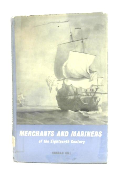 Merchants and Mariners of the 18th Century By Conrad Gill