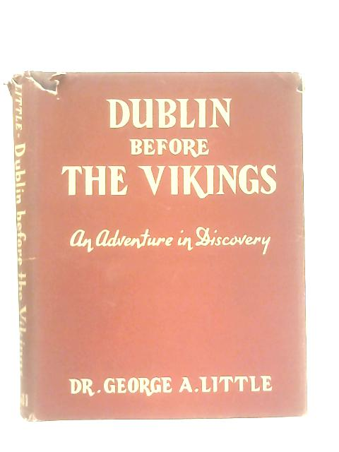 Dublin Before the Vikings, An Adventure in Discovery By Dr. George A. Little